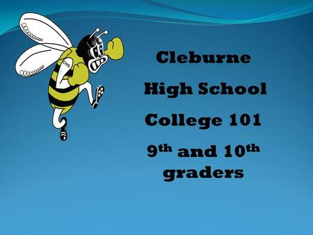 Cleburne High School College 101 9 th and 10 th graders.