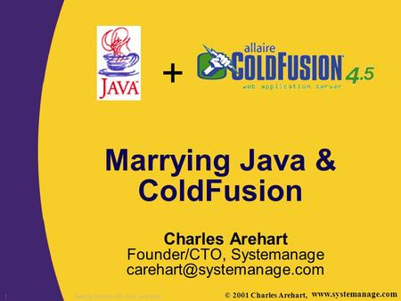 + 1Getting Started with WAP and WML Marrying Java & ColdFusion Charles Arehart Founder/CTO, Systemanage ©