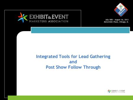 July 30th – August 1st, 2013 McCormick Place, Chicago, IL Integrated Tools for Lead Gathering and Post Show Follow Through.