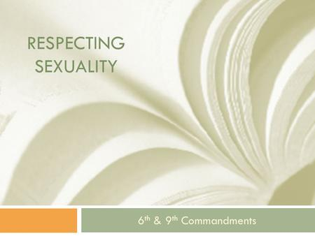 Respecting Sexuality 6th & 9th Commandments.