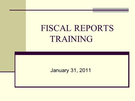 FISCAL REPORTS TRAINING January 31, 2011. GOAL To ensure that the Network is receiving reimbursement from the state that reflects anticipated costs.