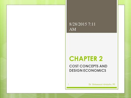 CHAPTER 2 COST CONCEPTS AND DESIGN ECONOMICS 8/28/2015 7:13 AM Dr. Mohammad Abuhaiba, PE1.