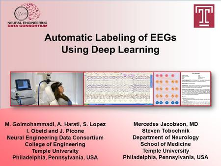 Automatic Labeling of EEGs Using Deep Learning M. Golmohammadi, A. Harati, S. Lopez I. Obeid and J. Picone Neural Engineering Data Consortium College of.