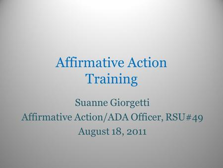 Affirmative Action Training Suanne Giorgetti Affirmative Action/ADA Officer, RSU#49 August 18, 2011.