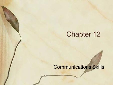 Chapter 12 Communications Skills. I. Methods of Communication A. sharing of ideas, feelings, or information B. a message is sent C. a message is received.