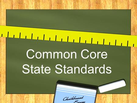 Common Core State Standards. What are Standards? They ensure that students are ready to be successful in school and in the workforce. They set the tone.