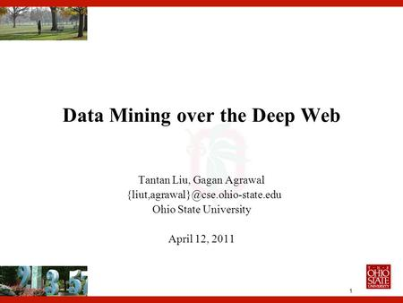 1 Data Mining over the Deep Web Tantan Liu, Gagan Agrawal Ohio State University April 12, 2011.