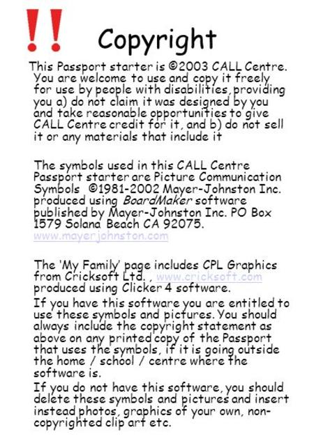 Copyright This Passport starter is ©2003 CALL Centre. You are welcome to use and copy it freely for use by people with disabilities, providing you a) do.