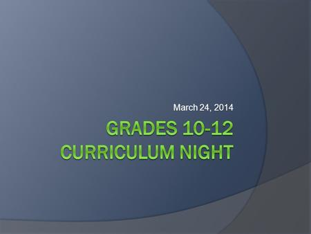 March 24, 2014. Welcome to the 2014 Spring Curriculum Night  Elective Descriptions  Worksheet Instructions  Sign Up Instructions.