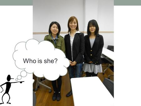 Who is she?. Acceptance Same-sex Marriage in Japan: Likely or Unlikely B11498 Yurie Shigefuji.