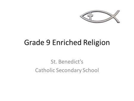Grade 9 Enriched Religion St. Benedict's Catholic Secondary School.
