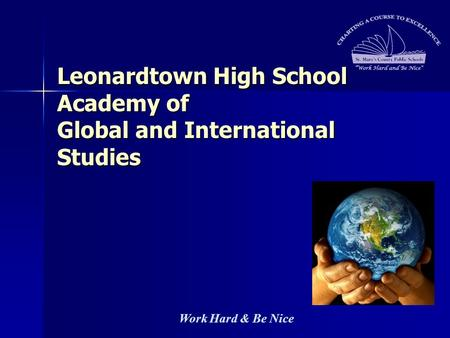 Work Hard & Be Nice Leonardtown High School Academy of Global and International Studies.