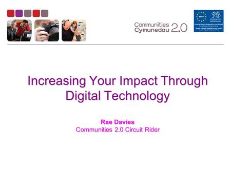 Increasing Your Impact Through Digital Technology Rae Davies Communities 2.0 Circuit Rider.