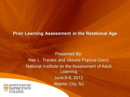 Prior Learning Assessment in the Relational Age Presented By: Nan L. Travers and Viktoria Popova-Gonci National Institute on the Assessment of Adult Learning.