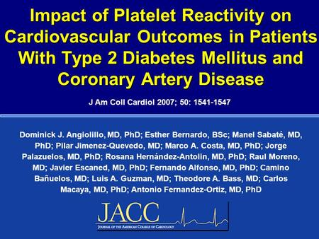Impact of Platelet Reactivity on Cardiovascular Outcomes in Patients With Type 2 Diabetes Mellitus and <strong>Coronary</strong> Artery Disease Dominick J. Angiolillo,