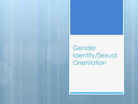 Gender Identity/Sexual Orientation. Sex Vs. Gender  Sex is based on a person's biological features  Gender is used in different ways:  Gender roles.