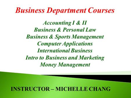 Business Department Courses Accounting I & II Business & Personal Law Business & Sports Management Computer Applications International Business Intro to.
