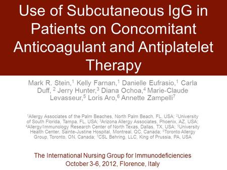 Use of Subcutaneous IgG in Patients on Concomitant Anticoagulant and Antiplatelet Therapy Mark R. Stein, 1 Kelly Farnan, 1 Danielle Eufrasio, 1 Carla Duff,