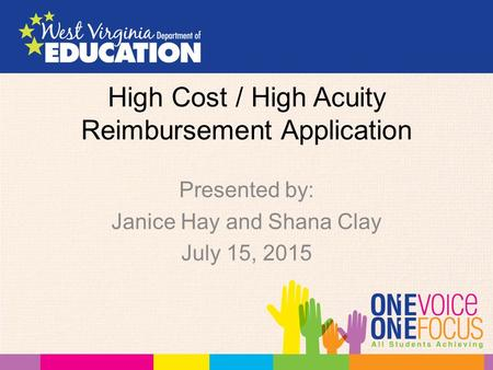 High Cost / High Acuity Reimbursement Application Presented by: Janice Hay and Shana Clay July 15, 2015.