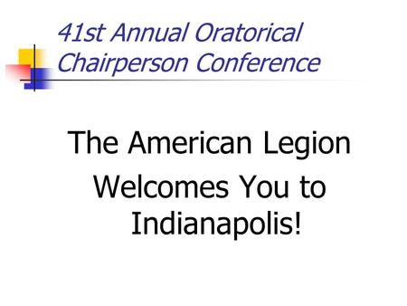 41st Annual Oratorical Chairperson Conference The American Legion Welcomes You to Indianapolis!