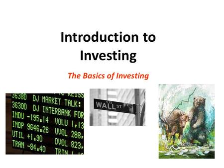 Introduction to Investing The Basics of Investing.