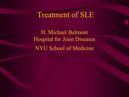 Treatment of SLE H. Michael Belmont Hospital for Joint Diseases NYU School of Medicine.