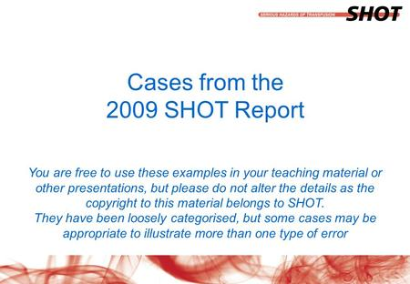 Insert your department, conference or presentation title Cases from the 2009 SHOT Report You are free to use these examples in your teaching material or.