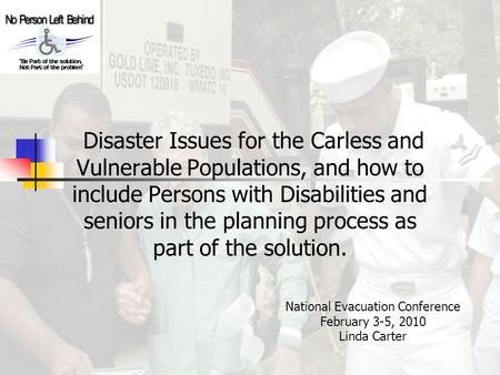 Disaster Issues for the Carless and Vulnerable Populations, and how to include Persons with Disabilities and seniors in the planning process as part of.