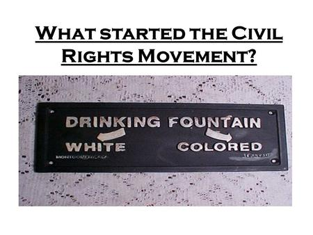 What started the Civil Rights Movement?. Why do people think that others are inferior to them? Genes Race Religion Gender Ability Sexuality Occupation.