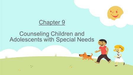 Chapter 9 Counseling Children and Adolescents with Special Needs