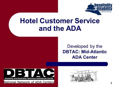 Hotel Customer Service and the ADA Developed by the DBTAC: Mid-Atlantic ADA Center 1.