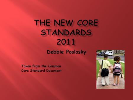 Debbie Poslosky Taken from the Common Core Standard Document.