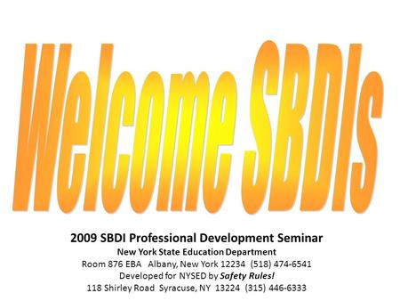 2009 SBDI Professional Development Seminar New York State Education Department Room 876 EBA Albany, New York 12234 (518) 474-6541 Developed for NYSED by.