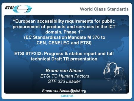 "GA49(07)XX ""European accessibility requirements for public procurement of products and services in the ICT domain, Phase 1"" (EC Standardisation Mandate."