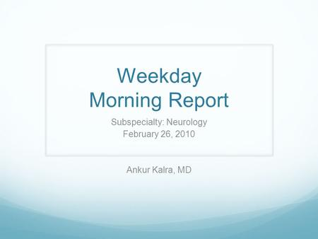 Weekday Morning Report Subspecialty: Neurology February 26, 2010 Ankur Kalra, MD.