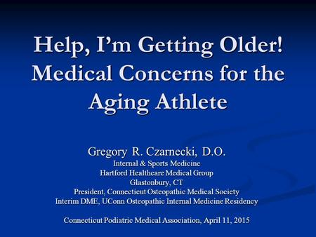 Help, I'm Getting Older! Medical Concerns for the Aging Athlete Gregory R. Czarnecki, D.O. Internal & <strong>Sports</strong> Medicine Hartford Healthcare Medical Group.