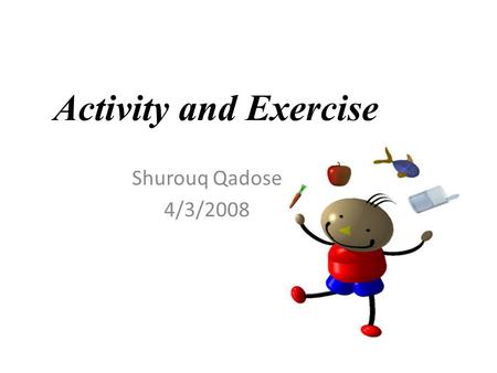 Activity and Exercise Shurouq Qadose 4/3/2008. An activity –exercise pattern refers to a person's routine of exercise, activity, leisure, and recreation.