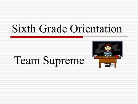 Sixth Grade Orientation Team Supreme. Schedules  6-day cycle, 9 periods  Exploratories 9 week classes (MP 1,2,3,4) (Tech. Ed., Music, Family Consumer.