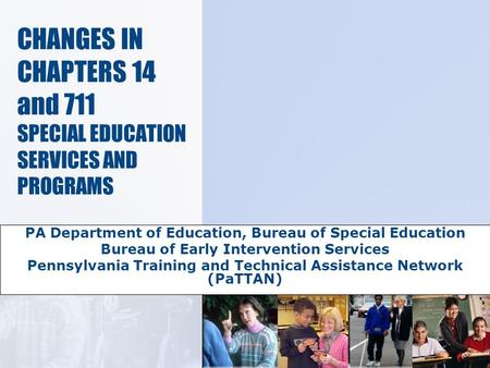 CHANGES IN CHAPTERS 14 and 711 SPECIAL EDUCATION SERVICES AND PROGRAMS PA Department of Education, Bureau of Special Education Bureau of Early Intervention.