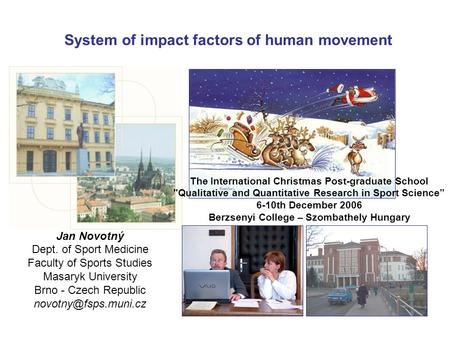 System of impact factors of human movement Jan Novotný Dept. of Sport Medicine Faculty of Sports Studies Masaryk University Brno - Czech Republic