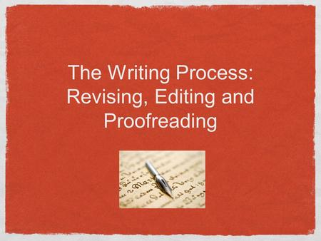 The Writing Process: Revising, Editing and Proofreading.