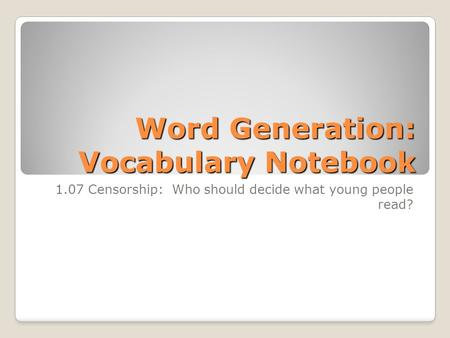 Word Generation: Vocabulary Notebook 1.07 Censorship: Who should decide what young people read?