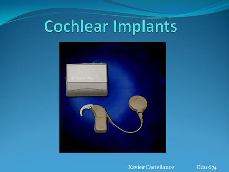 Cochlear Implants Xavier Castellanos 	Edu 674.