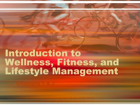 Introduction to Wellness, Fitness, and Lifestyle Management Chapters 1 & 2 © 2011 McGraw-Hill Higher Education. All rights reserved.