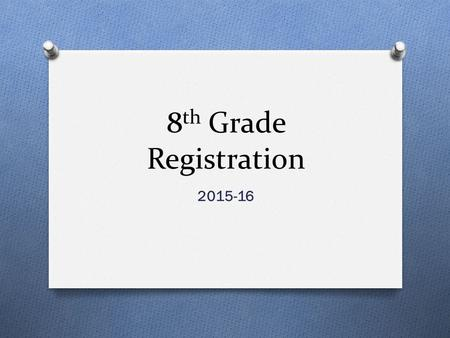 8 th Grade Registration 2015-16. Required Courses O English Language Arts O Math O Science O US History O PE or Athletics O 2 electives ** **MTA and double-blocked.