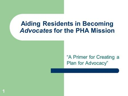 "1 Aiding Residents in Becoming Advocates for the PHA Mission ""A Primer for Creating a Plan for Advocacy"""