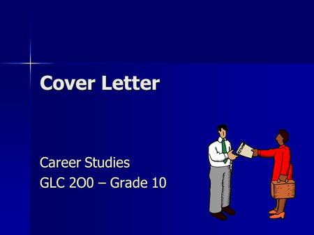 Cover Letter Career Studies GLC 2O0 – Grade 10. Agenda Purpose of a Cover Letter Purpose of a Cover Letter Cover Letter TIPS Cover Letter TIPS Components.