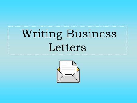 Writing Business Letters. Six parts of the Business letter 1.The heading 2.The inside address 3.The salutation 4.The body 5.The closing 6.The signature.