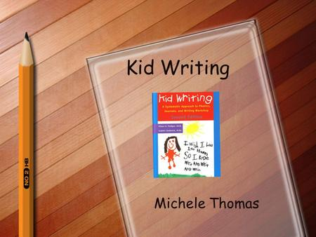 Kid Writing Michele Thomas. Tips StepsExamples 3 What is Kid Writing? « A systematic approach to phonics, journal writing, and Writing Workshop « Helps.