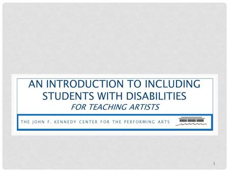 An introduction to including students with disabilities For teaching artists The john f. kennedy center for the performing arts.
